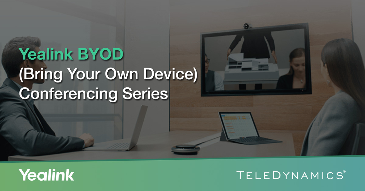 Yealink BYOD videoconferencing solutions, brought to you by TeleDynamics