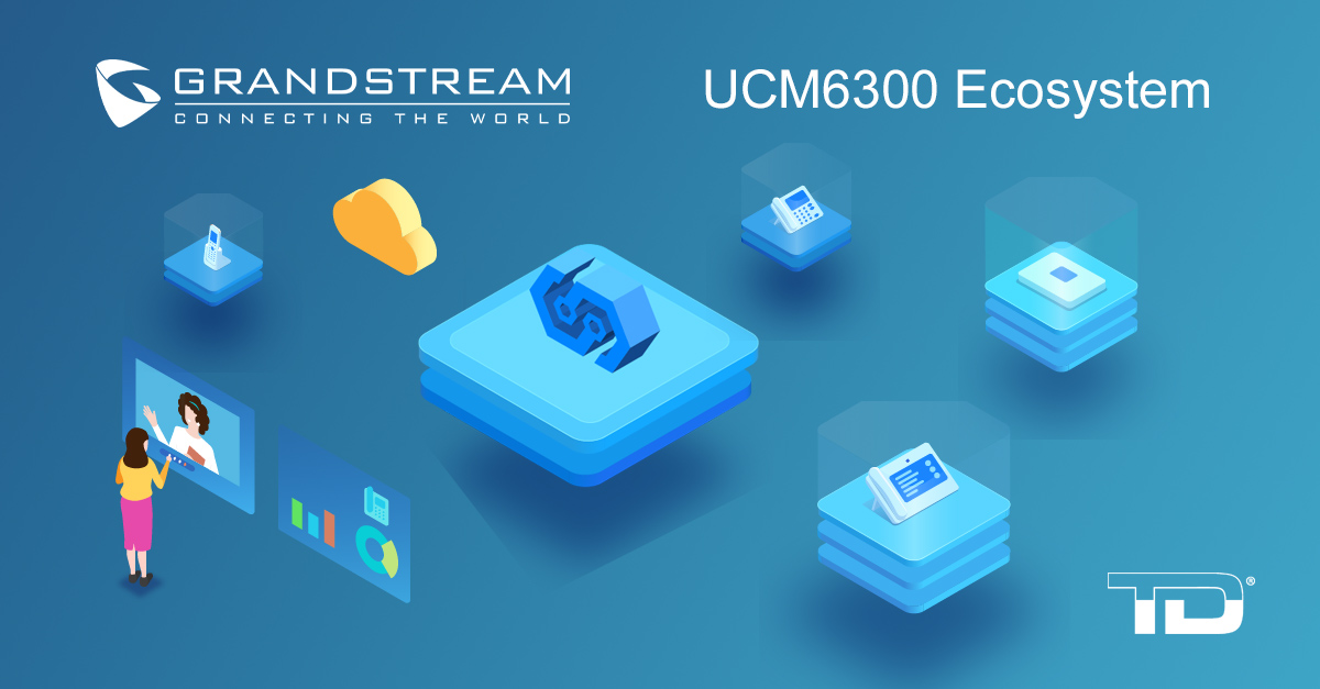 Grandstream UCM6300 ecosystem