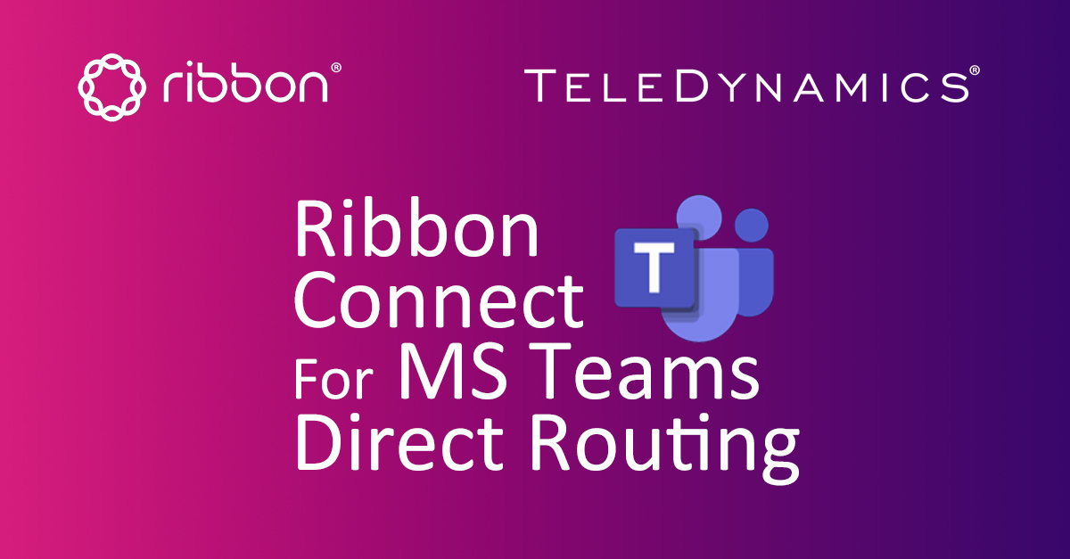 TeleDynamics launches Ribbon Connect for Microsoft Teams