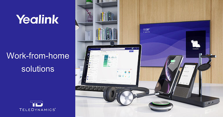 Yealink work-from-home solutions, brought to you by TeleDynamics